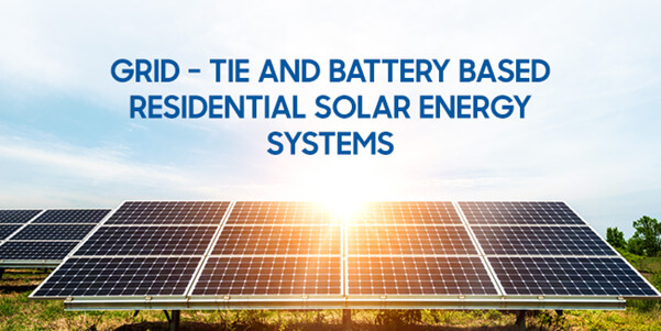 Comparing Direct Grid – Tie and Battery Based Residential Solar Energy Systems
