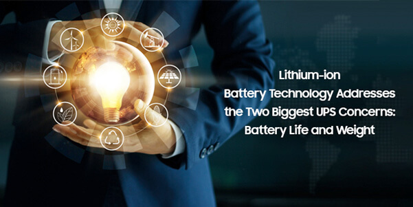 Lithium-ion Battery Technology Addresses the Two Biggest UPS Concerns: Battery Life and Weight